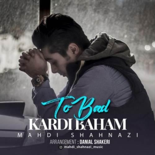 Mahdi-Shahnazi-To-Bad-Kardi-Baham